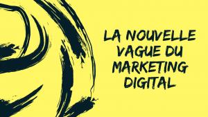 La nouvelle vague du marketing digital (4)